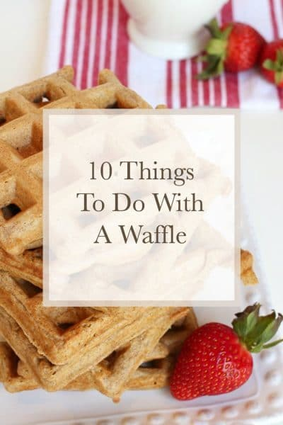 10 Things To Do With A Waffle